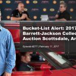 Bucket-List Alert: 2017 Barrett-Jackson Car Auction Scottsdale, Arizona | #277